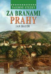 Bauer Jan: Tajemné stezky – Za branami Prahy