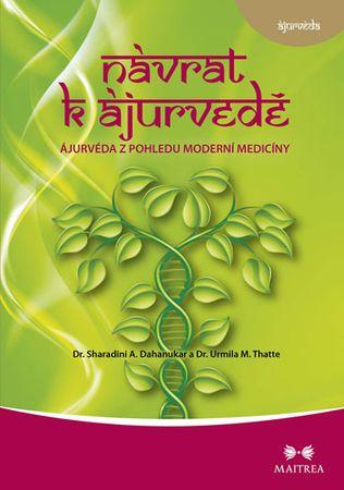 Dr. Sharadini, Dahanukar A., Dr. Thatte: Návrat k ájurvédě - Ájurvéda ve světle moderní medicíny
