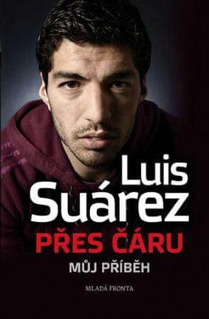 Suárez Luis: Přes čáru - Můj příběh