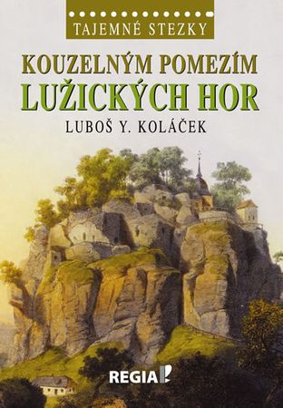 Koláček Luboš Y.: Tajemné stezky - Kouzelným pomezím Lužických hor