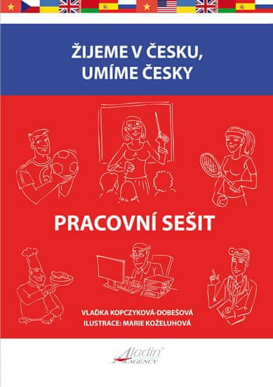 Kopczyková-Dobešová Vlaďka: Žijeme v česku, umíme česky - Pracovní sešit