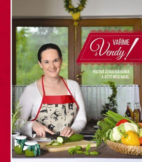 Špetlíková Vendula: Vaříme s Vendy! - Poctivá česká kuchařka a ještě něco navíc