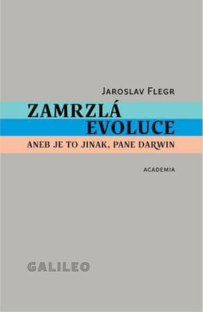 Flegr Jaroslav: Zamrzlá evoluce aneb je to jinak, pane Darwin