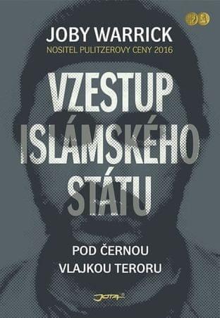 Warrick Joby: Vzestup islámského státu - Pod černou vlajkou teroru