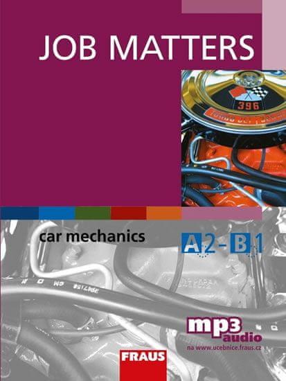 Thomson Ken, Šneberger Jan,: Job Matters - Car Mechanics - učebnice + mp3 zdarma ke stažení