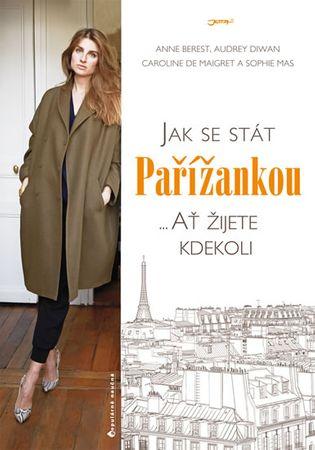 Berest Anne a kolektiv: Jak se stát Pařížankou ...Ať žijete kdekoli