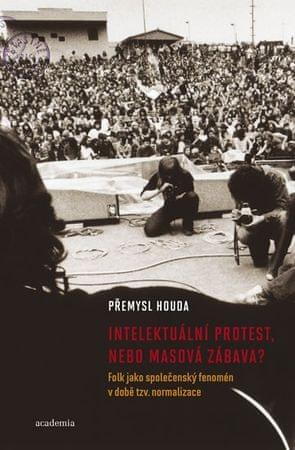 Houda Přemysl: Intelektuální protest nebo masová zábava? Folk jako společenský fenomén v době tzv. n