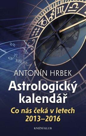 Hrbek Antonín: Astrologický kalendář - Co nás čeká v letech 2013 - 2016