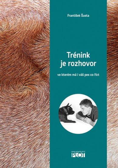 Šusta František: Trénink je rozhovor... ve kterém má i váš pes co říct