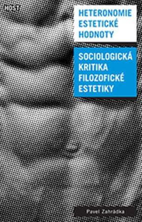 Zahrádka Pavel: Heteronomie estetické hodnoty - Sociologická kritika filozofické estetiky