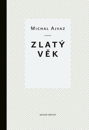 Ajvaz Michal: Zlatý věk - 2. vydání