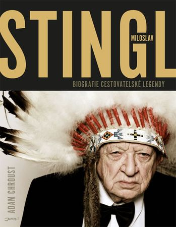 Chroust Adam: Stingl Miloslav - Biografie cestovatelské legendy