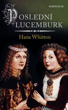 Whitton Hana: Poslední Lucemburk