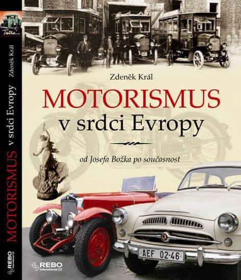 Král Zdeněk: Motorismus v srdci Evropy od Josefa Božka po současnost