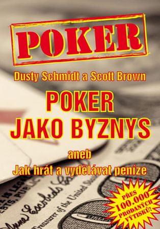 Schmidt Dusty, Brown Scott: Poker jako byznys aneb jak hrát a vydělávat peníze
