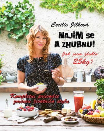 Jílková Cecílie: Najím se a zhubnu! - Kompletní průvodce změnou životního stylu