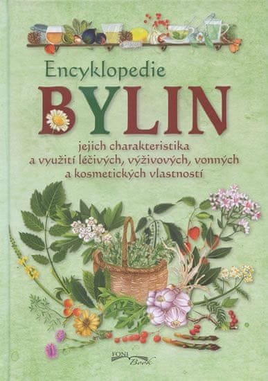 Encyklopedie bylin - jejich charakteristika a využití léčivých, vyživových, vonných a kosmetických v