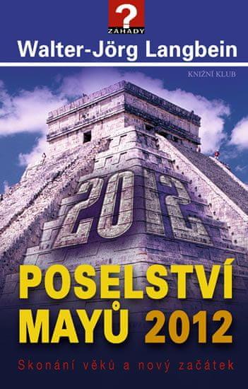 Langbein Walter-Jörg: Poselství Mayů 2012. Skonání věků a nový začátek