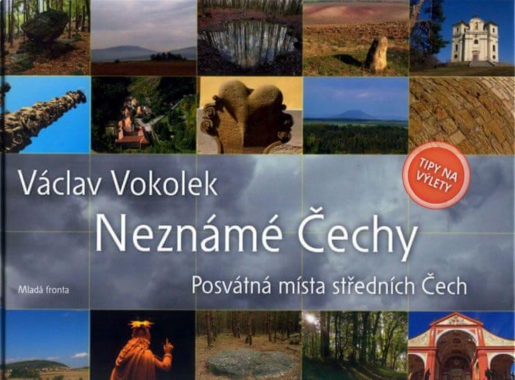 Vokolek Václav: Neznámé Čechy - Posvátná místa středních Čech - I. díl