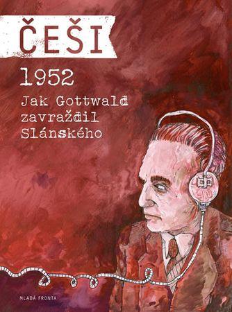 Kosatík Pavel, Mašek Vojtěch: Češi 1952 - Jak Gottwald zavraždil Slánského