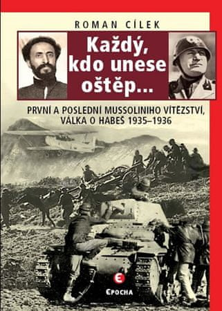 Cílek Roman: Každý, kdo unese oštěp… - První a poslední Mussoliniho vítězství - válka o Habeš, 1935-