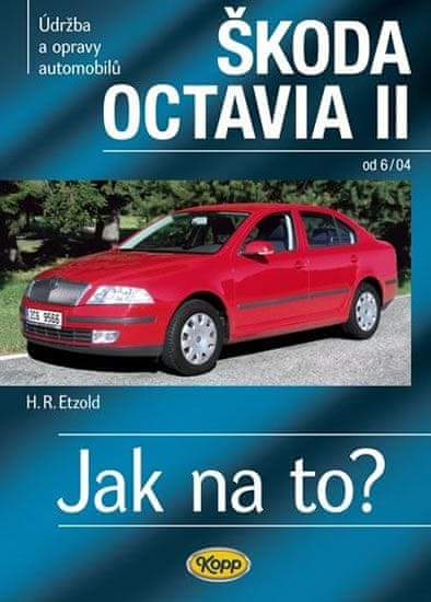 Etzold Hans-Rudiger Dr.: Škoda Octavia II. od 6/04 - Jak na to? č. 98. - 2. vydání