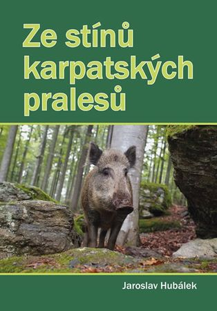 Hubálek Jaroslav: Ze stínů karpatských pralesů