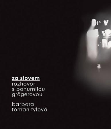 Grögerová Bohumila: Za slovem - Rozhovor s Bohumilou Grögerovou