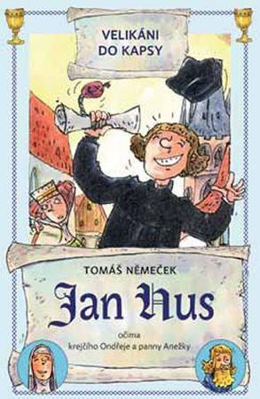 Němeček Tomáš: Jan Hus očima krejčího Ondřeje a panny Anežky - Velikáni do kapsy