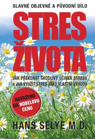 Selye Hans: Stres života - Jak překonat škodlivý účinek stresu a jak využít stres