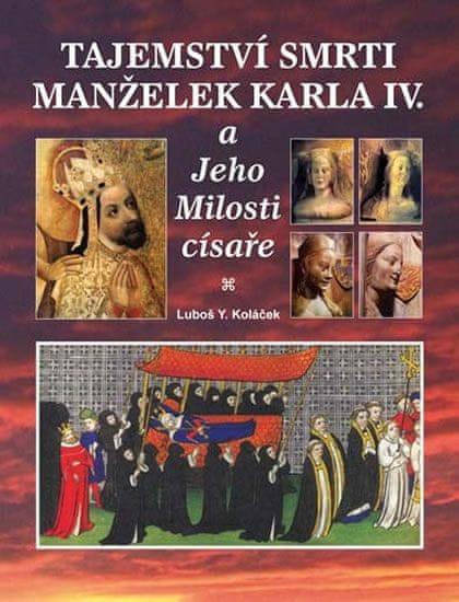 Koláček Luboš Y.: Tajemství smrti manželek Karla IV.