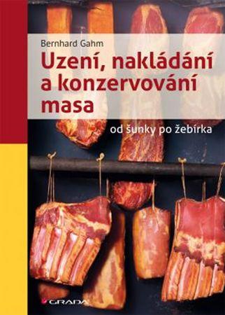 Gahm Bernhard: Uzení, nakládání a konzervování masa od šunky po žebírka