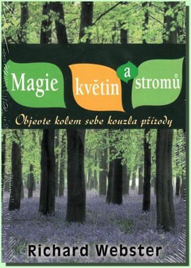 Webster Richard: Magie květin a stromů - Objevte kolem sebe kouzla přírody