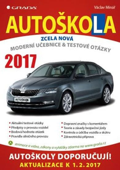 Minář Václav: Autoškola 2017 - Moderní učebnice a testové otázky