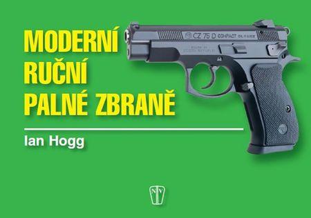 Hogg Ian V.: Moderní ruční palné zbraně