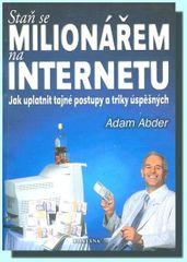 Abder Adam: Staň se milionářem na internetu - Jak uplatnit tajné postupy a triky úspěšných