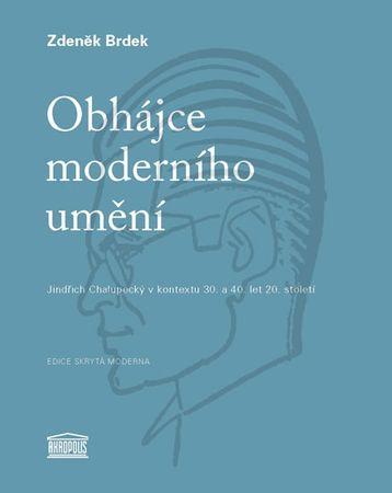 Brdek Zdeněk: Obhájce moderního umění - Jindřich Chalupecký v kontextu 30. a 40. let 20. století