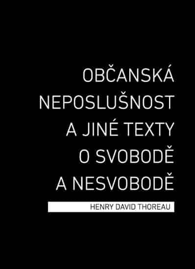 Thoreau Henry David: Občanská neposlušnost a jiné texty o svobodě a nesvobodě