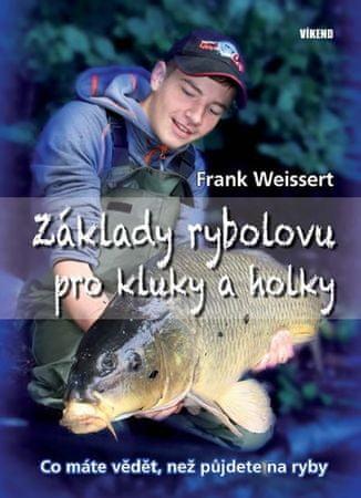 Weissert Frank: Základy rybolovu pro kluky a holky - Co máte vědět, než půjdete na ryby