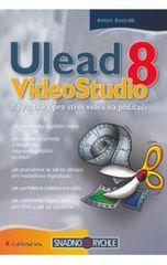 Kostráb Anton: Ulead VideoStudio 8 - tipy a triky pro střih videa na počítači