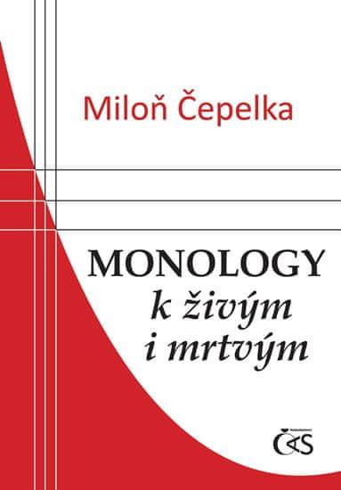 Čepelka Miloň: Monology k živým i mrtvým