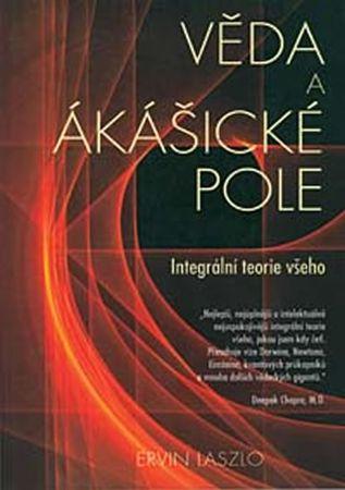 Laszlo Ervin: Věda a akášické pole: Integrální teorie všeho