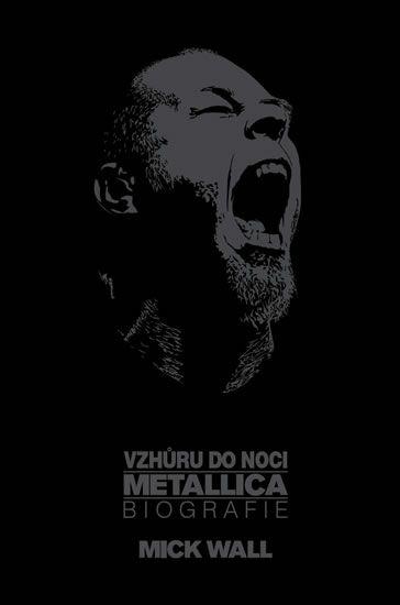 Wall Mick: Vzhůru do noci Metallica - Biografie