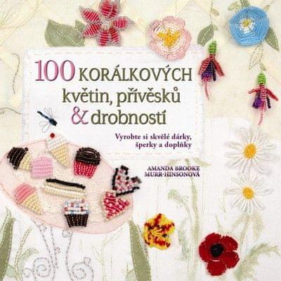Murr-Hinsonová Amanda Brooke: 100 korálkových květin, přívěsků a drobností