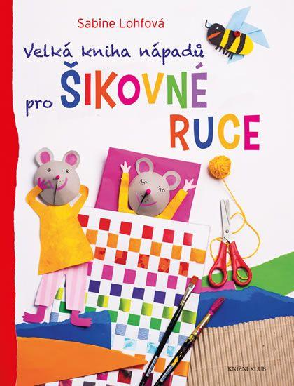 Lohfová Sabine: Velká kniha nápadů pro šikovné ruce