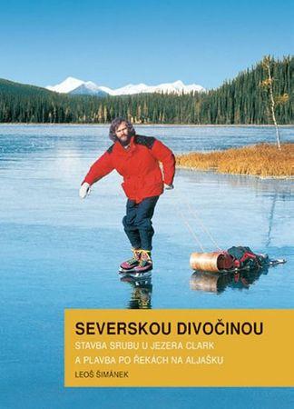 Šimánek Leoš: Severskou divočinou - Stavba srubu u jezera Clark a plavba po řekách na Aljašku