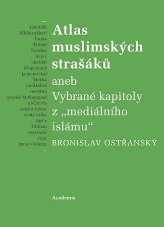 """Ostřanský Bronislav: Atlas muslimských strašáků aneb Vybrané kapitoly z """"mediálního islámu"""""""