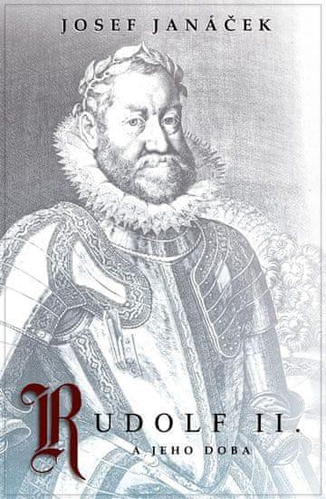Janáček Josef: Rudolf II. a jeho doba