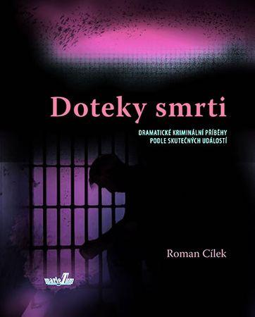 Cílek Roman: Doteky smrti - Dramatické kriminální příběhy podle skutečných událostí