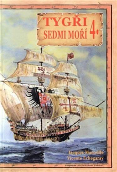 Marseille Jacgues, Echegaray Vicente,: Tygři sedmi moří 4. - Iberští korzáři 13.-17. století